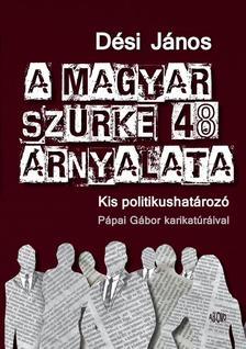 Dési János - A magyar szürke 48 árnyalata - Kis politikushatározó