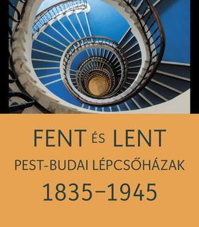 Somlai Tibor - Székely Péter - Fent és lent. Pest-budai lépcsőházak 1835-1945