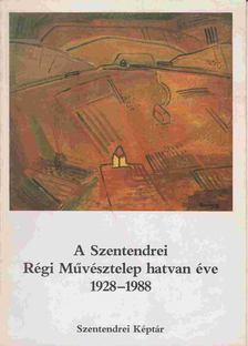 Balogh László - A Szentendrei Régi Művésztelep hatvan éve 1928-1988 [antikvár]