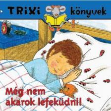 BRÜCKNER JUDIT - Trixi könyvek - Még nem akarok lefeküdni