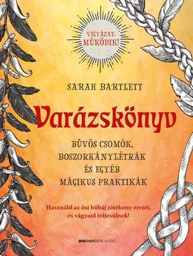 Sarah Bartlett - Varázskönyv - Bűvös csomók, boszorkánylétrák és egyéb mágikus praktikák
