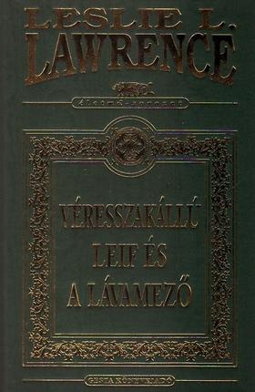 Leslie L. Lawrence - VÉRESSZAKÁLLÚ LEIF ÉS A LÁVAMEZŐ - DÍSZKÖTÉS