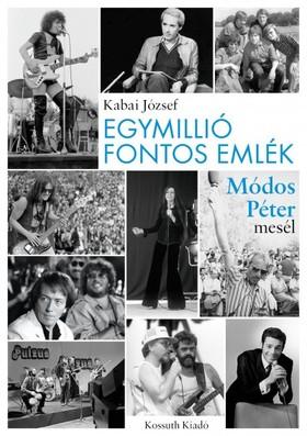 Kabai József - Egymillió fontos emlék - Módos Péter mesél