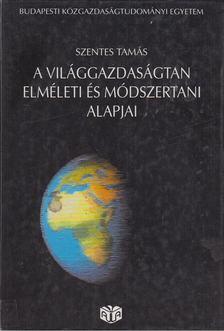 Szentes Tamás - A világgazdaságtan elméleti és módszertani alapjai [antikvár]