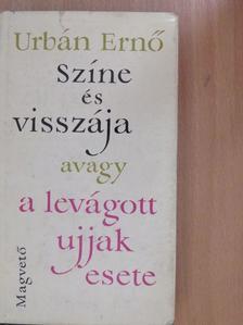Urbán Ernő - Színe és visszája, avagya levágott ujjak esete [antikvár]
