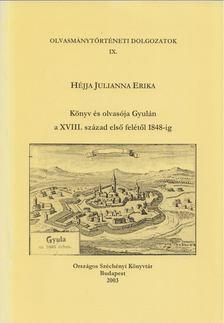 Héjja Julianna Erika - Könyv és olvasója Gyulán a XVIII: század első felétől 1848-ig [antikvár]