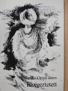 Tamási Orosz János - Elvégeztetett (dedikált példány) [antikvár]