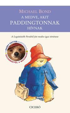 Michael Bond - A medve, akit Paddingtonnak hívnak