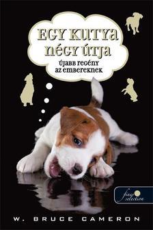 W. Bruce Cameron - Egy kutya négy útja - Újabb regény az embereknek - PUHA BORÍTÓS