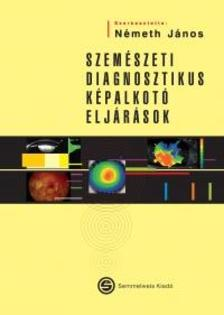 Németh János (szerk.): - Szemészeti diagnosztikus képalkotó eljárások
