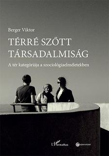 Berger Viktor - Térré szőtt társadalmiság - A tér kategóriája a szociológiaelméletekben