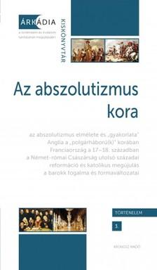Dévényi Anna, Forgó András, Gőzsy Zoltán (szerk.) - Az abszolutizmus kora [eKönyv: pdf]