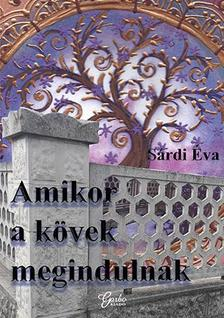 Sárdi Éva - Amikor a kövek megindulnak...