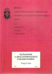 Varga Csaba - Előadások a jogi gondolkodás paradigmáiról [antikvár]