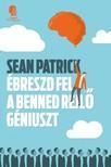 Sean Patrick - Ébreszd fel a benned rejlő géniuszt [eKönyv: epub, mobi]