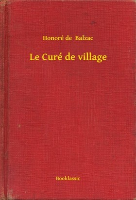 Honoré de Balzac - Le Curé de village