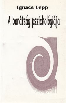 Lepp Ignace - A barátság pszichológiája [antikvár]