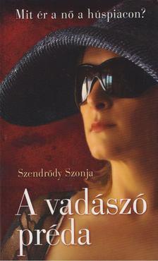 Szendrődy Szonja, Kiss Zoltán - A vadászó préda [antikvár]