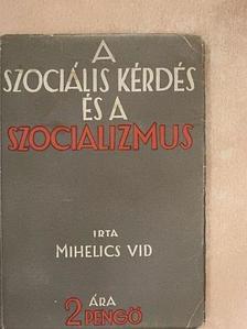 Mihelics Vid - A szociális kérdés és a szocializmus [antikvár]