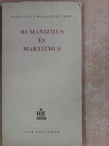 Trencsényi-Waldapfel Imre - Humanizmus és marxizmus [antikvár]