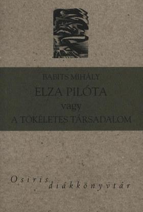 Babits Mihály - ELZA PILÓTA VAGY A TÖKÉLETES TÁRSADALOM - OSIRIS DIÁKKÖNYVTÁR -