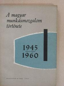 Ságvári Ágnes - A magyar munkásmozgalom története 1945-1960 [antikvár]