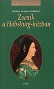 GRÖ-ING, SIGRID-MARIA - Zsenik a Habsburg-házban