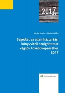 Szamkó Józsefné - Sándorné Új Éva - Segédlet az államháztartási könyvviteli szolgáltatást végzők továbbképzéséhez 2017 [eKönyv: epub, mobi]