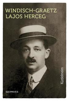 Windisch-Graetz Lajos herceg - Küzdelmeim