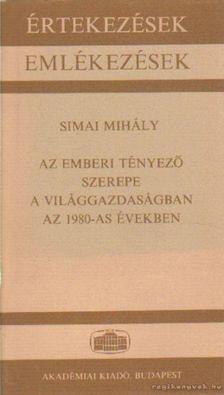 Simai Mihály - Az emberi tényező szerepe a világgazdaságban az 1980-as években [antikvár]