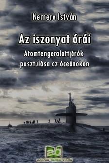 NEMERE ISTVÁN - Az iszonyat órái - Atomtengeralattjárók pusztulása az óceánokon [eKönyv: epub, mobi]