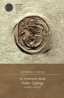 Oborni Teréz - Az ördöngös Barát. Fráter György (1482-1551) [eKönyv: pdf]