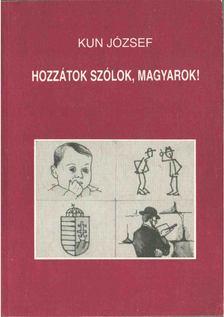 Kun József - Hozzátok szólok, magyarok! [antikvár]