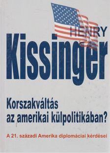 Henry Kissinger - Korszakváltás az amerikai külpolitikában? [antikvár]