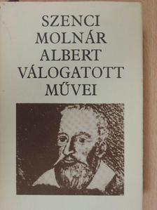 Szenci Molnár Albert - Szenci Molnár Albert válogatott művei [antikvár]
