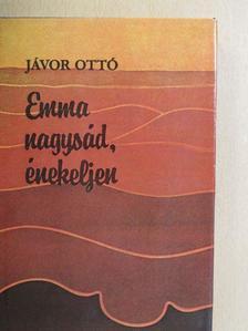 Jávor Ottó - Emma nagysád, énekeljen [antikvár]