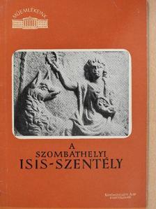 Szentléleky Tihamér - A szombathelyi Isis-szentély [antikvár]