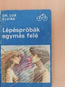Dr. Lux Elvira - Lépéspróbák egymás felé [antikvár]