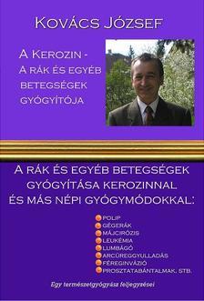 Kovács József - A kerozin - a rák és egyéb betegségek gyógyítója-A rák és egyéb betegségek gyógyítása kerozinnal és más népi gyógymódokkal.