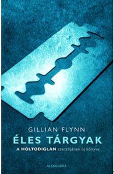 Gillian Flynn - Éles tárgyak