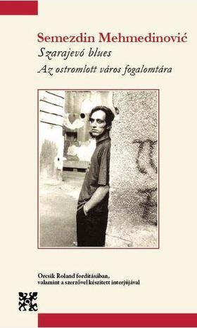 Semezdin Mehmedinoviæ - Szarajevó blues - Az ostromlott város fogalomtára