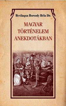 Bevilaqua Borsody Béla Dr. - Magyar történelem anekdotákban