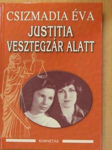 Csizmadia Éva - Justitia vesztegzár alatt (dedikált példány) [antikvár]