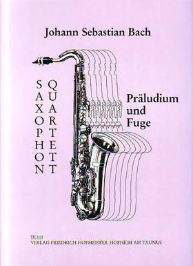 J. S. Bach - PRAELUDIUM UND FUGE FÜR SAXOPHON QUARTETT, EINGERICHTET VON H.D.HOTZ