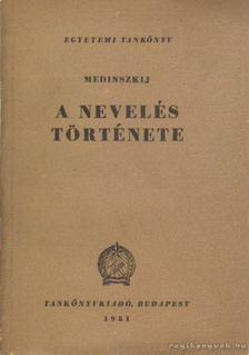 Medinszkij - A nevelés története [antikvár]
