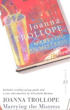 Joanna Trollope - Marrying the Mistress [antikvár]