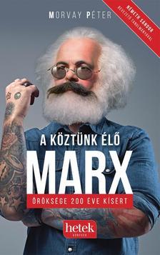 Morvay Péter - A köztünk élő Marx - öröksége 200 éve kísért