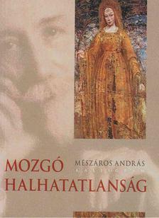 Mészáros András - Mozgó halhatatlanság [antikvár]