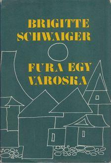 BRIGITTE SCHWAIGER - Fura egy városka [antikvár]
