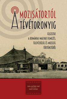 A mozisátortól a tévétoronyig. Fejezetek a romániai magyar filmezés, televiziózás és mozizás történe